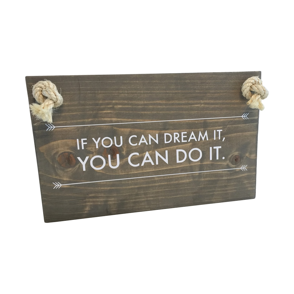 Spreuk op hout - if you can dream it you can do it