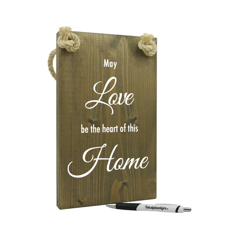 Tekst op hout - may love be the heart of this home