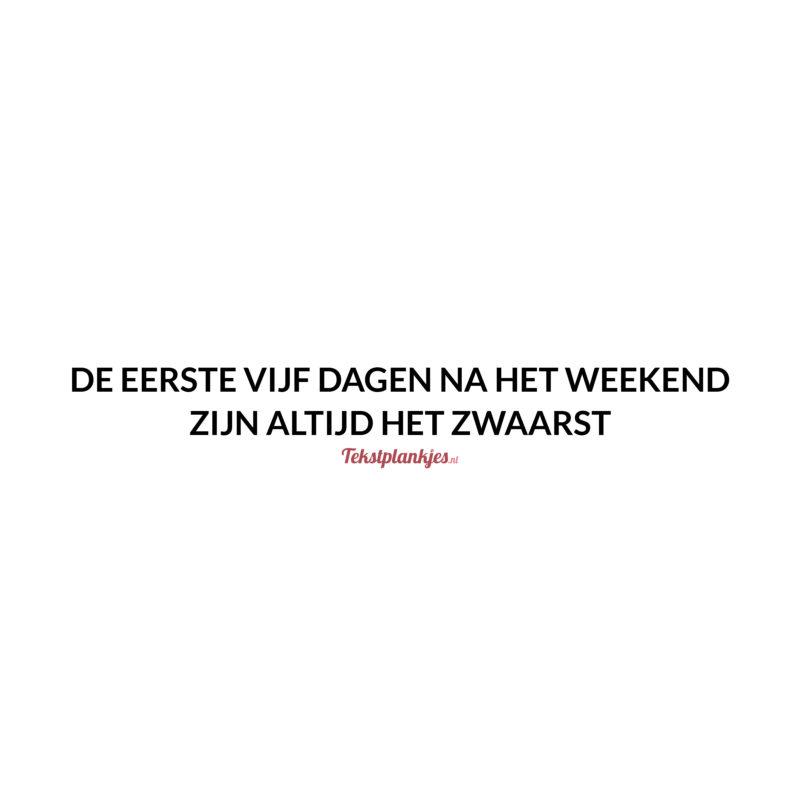 Quote: de eerste vijf dagen na het weekend
