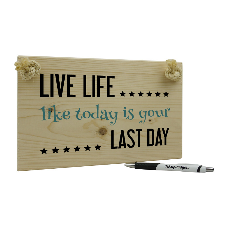 Live life like today is your last day