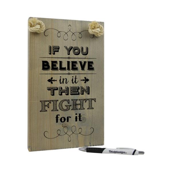 Tekst op hout origineel cadeau if you believe in it then fight for it - Huis origineel huis ...