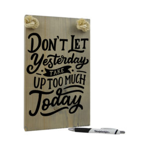 Don't let yesterday take up too much today