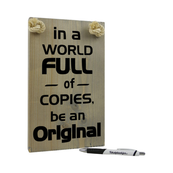 In a world full of copies, be an original
