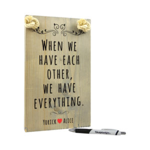Tekst op hout - when we have each other, we have everything