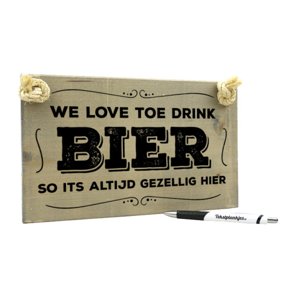 Tekst op hout tekstbord - we love toe drink bier