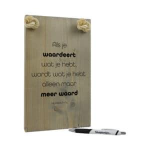 tekst op hout - origineel cadeau - spreuk op hout - herhealth - als je waardeert wat je hebt wordt wat je hebt alleen maar meer waard