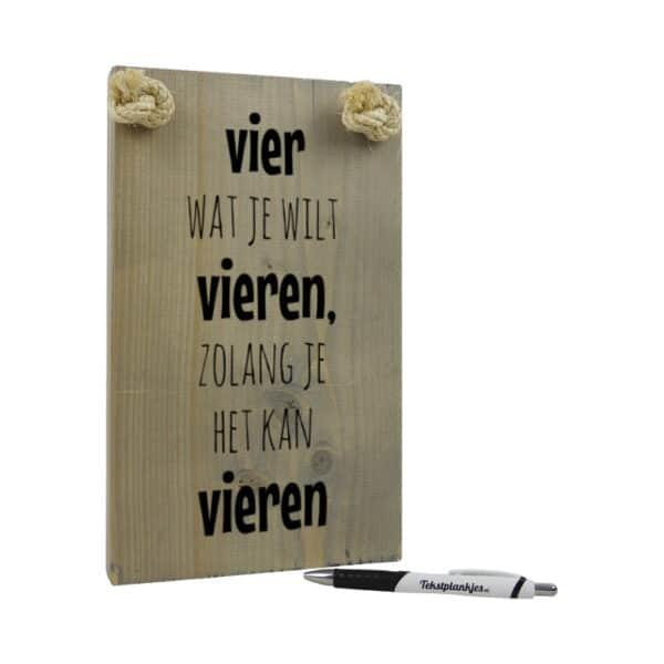 tekst op hout - origineel cadeau - persoonlijk cadeau - vier wat je wilt vieren zolang je het kan vieren